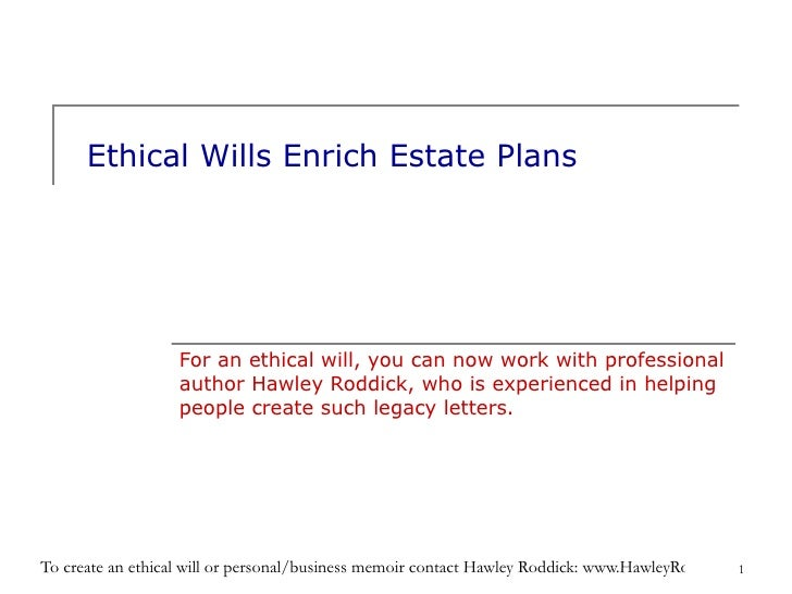 Ethical Wills Enrich Estate Plans For an ethical will, you can now work with professional author Hawley Roddick, who is ex...