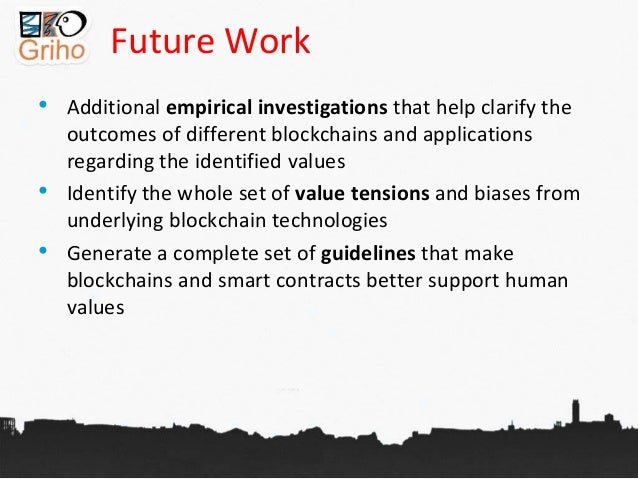 Future Work • Additional empirical investigations that help clarify the outcomes of different blockchains and applications...