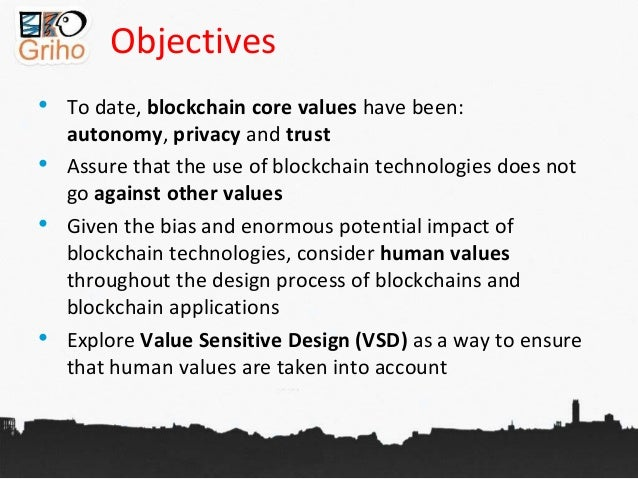 Objectives • To date, blockchain core values have been: autonomy, privacy and trust • Assure that the use of blockchain te...