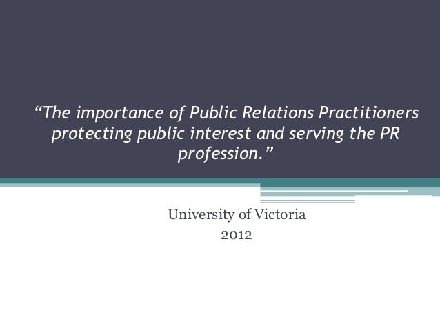 """The importance of Public Relations Practitioners  protecting public interest and serving the PR                  professi..."