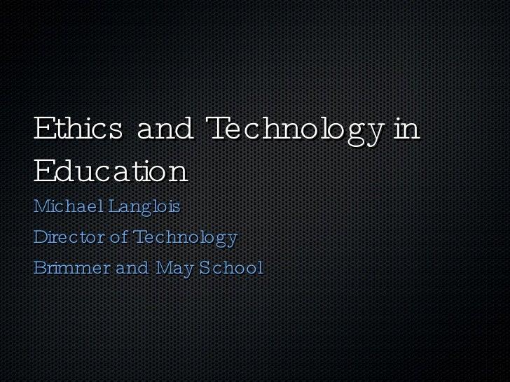 Ethics and Technology in Education <ul><li>Michael Langlois </li></ul><ul><li>Director of Technology </li></ul><ul><li>Bri...