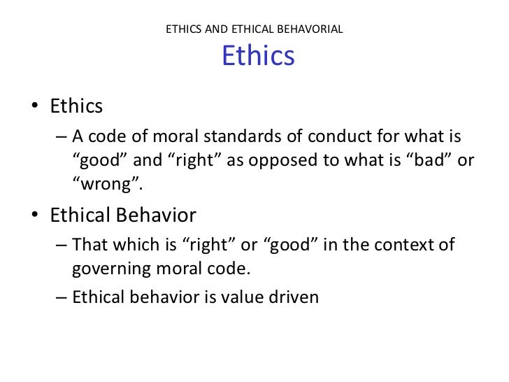 What is Ethical Business Behavior? Most individuals honestly believe that they operate with high integrity and demonstrate ethical behavior with others in the workplace. The problem is that people often don't have the same definition of what constitutes ethical behavior.