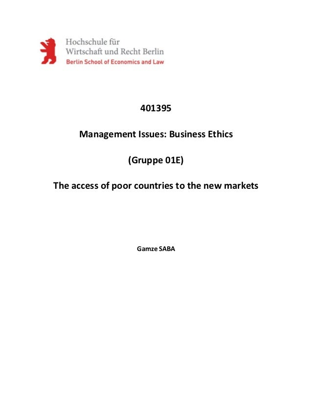 401395     Management Issues: Business Ethics                 (Gruppe 01E)The access of poor countries to the new markets ...