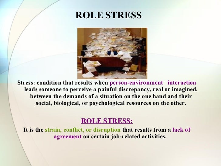 ROLE   STRESS <ul><li>Stress:  condition that results when  person-environment  interaction  leads someone to perceive a p...