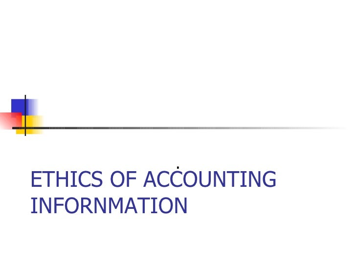 ETHICS OF ACCOUNTING INFORNMATION .