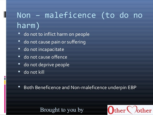 maleficence in nursing This has been my favorite medical drama ever since i entered bs nursing it has taught me a lot regarding the diagnoses non-maleficence means to do no harm with all the nursing ethics i have listed above, we now know what to in order for us to deliver a good.