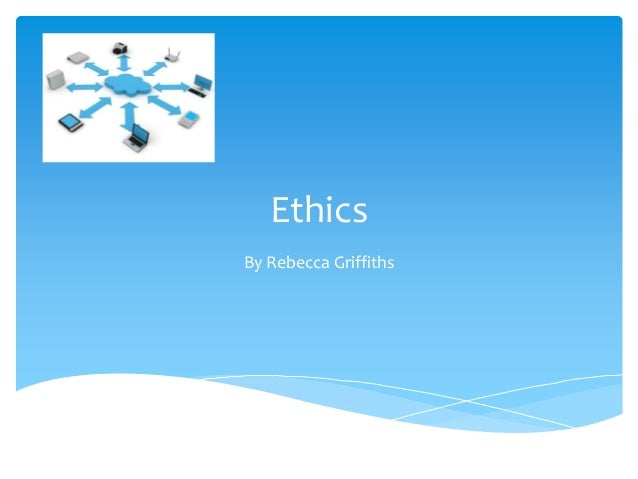 Ethics  By Rebecca Griffiths