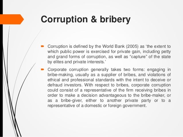 bribery ethics and business Corruption inevitably leads to a diminished business climate when the public trust is put at risk, according to stanford graduate school of business corruption can take many forms that can.