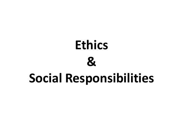Ethics & Social Responsibilities