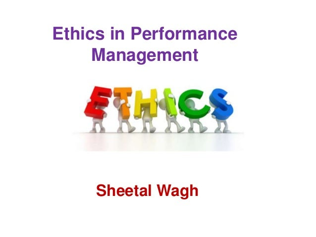 Ethics in Performance Management Sheetal Wagh
