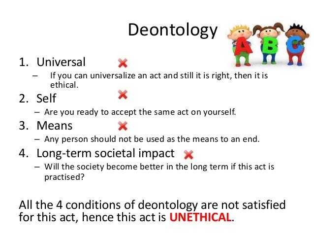 deontology a better approach to Deontology (from the greek deon, meaning duty) refers to an ethical theory or perspective based on duty or obligation a deontological, or duty-based, theory is one in which specific moral duties or obligations are seen as self-evident, having intrinsic value in and of themselves and needing no further justification.