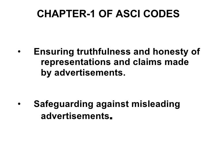 CHAPTER-1 OF ASCI CODES <ul><li>Ensuring truthfulness and honesty of  </li></ul><ul><li>representations and claims made </...