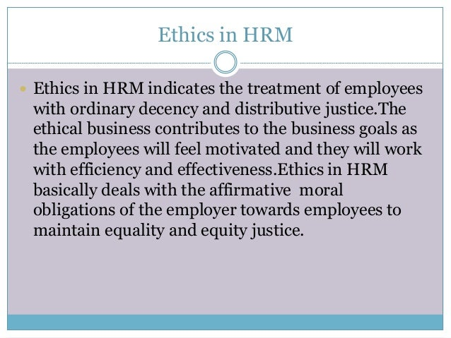 human resources and ethics Similarly there are ethical issues in hr that pertain to health and safety ethics in human resource management ethics in sales and marketing.