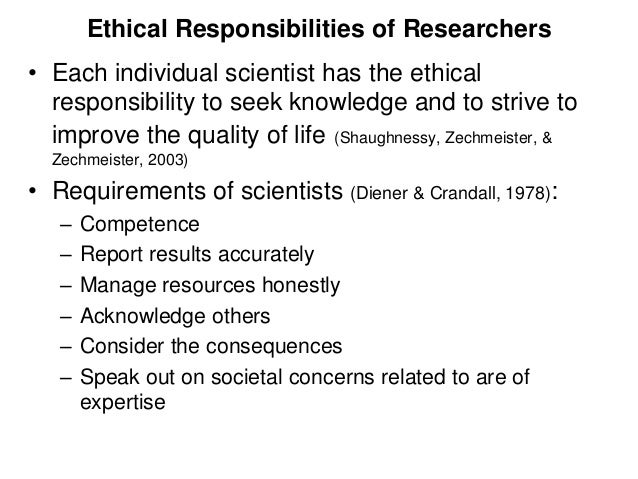 Ethical Responsibilities of Researchers• Each individual scientist has the ethical  responsibility to seek knowledge and t...