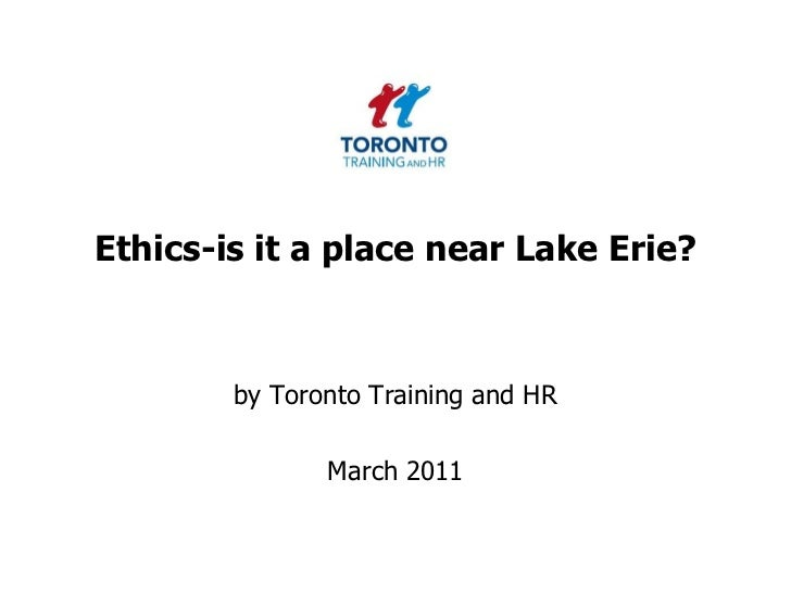 Ethics-is it a place near Lake Erie? <br />by Toronto Training and HR <br />March 2011<br />