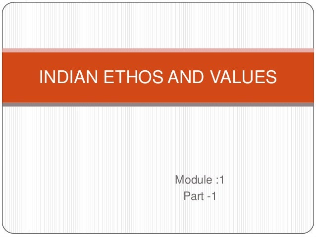 Module :1 Part -1 INDIAN ETHOS AND VALUES
