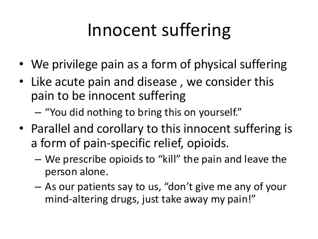 Innocent suffering • We privilege pain as a form of physical suffering • Like acute pain and disease , we consider this pa...