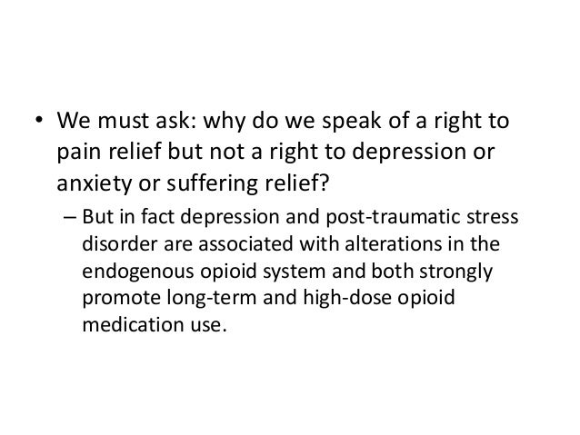 • We must ask: why do we speak of a right to pain relief but not a right to depression or anxiety or suffering relief? – B...