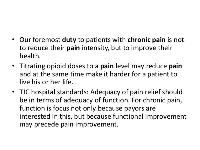 • Our foremost duty to patients with chronic pain is not to reduce their pain intensity, but to improve their health. • Ti...