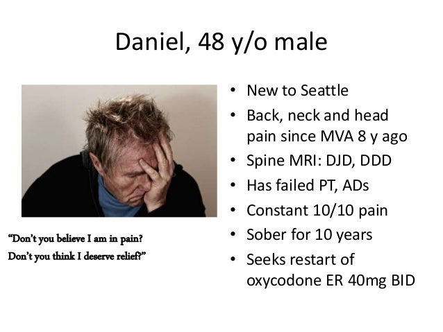 Daniel, 48 y/o male • New to Seattle • Back, neck and head pain since MVA 8 y ago • Spine MRI: DJD, DDD • Has failed PT, A...