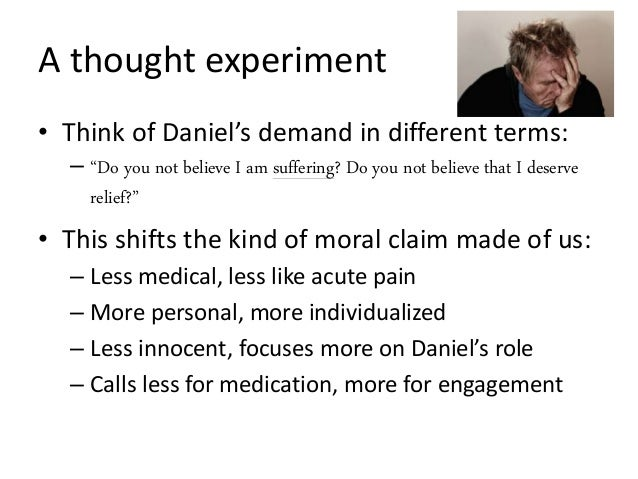 """A thought experiment • Think of Daniel's demand in different terms: – """"Do you not believe I am suffering? Do you not belie..."""