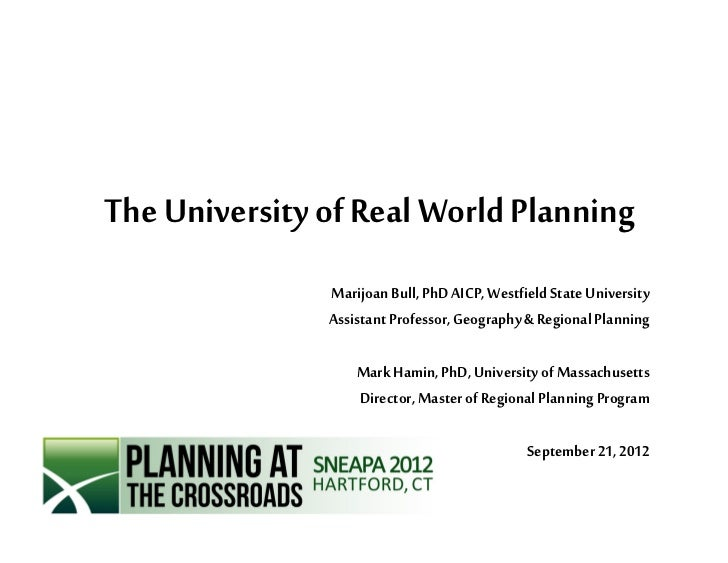 The University of Real World Planning               Marijoan Bull, PhD AICP, Westfield State University               Assi...
