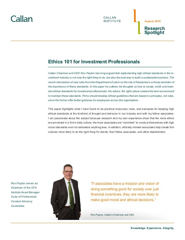 Knowledge. Experience. Integrity. CALLAN INSTITUTE Research Spotlight August 2016 Ethics 101 for Investment Professionals ...