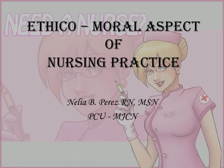 define values morals and ethics in nursing practice Values are rules morals are how we judge others ethics are professional standards.