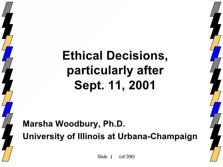 Ethical Decisions,  particularly after Sept. 11, 2001 <ul><li>Marsha Woodbury, Ph.D.  </li></ul><ul><li>University of Illi...