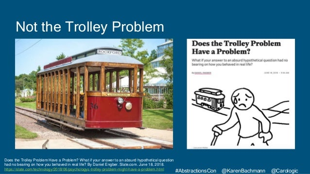 #AbstractionsCon @KarenBachmann @Carologic Does the Trolley Problem Have a Problem? What if your answer to an absurd hypot...