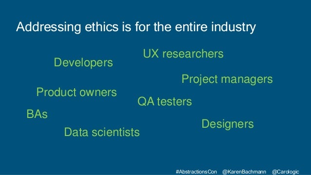 #AbstractionsCon @KarenBachmann @Carologic Addressing ethics is for the entire industry Product owners QA testers Develope...