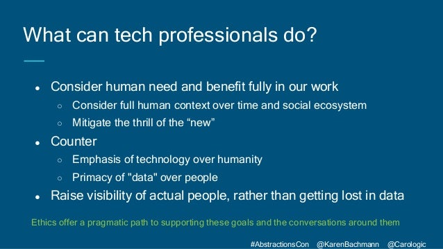 #AbstractionsCon @KarenBachmann @Carologic ● Consider human need and benefit fully in our work ○ Consider full human conte...