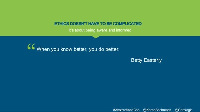 """"""" #AbstractionsCon @KarenBachmann @Carologic ETHICS DOESN'T HAVE TO BE COMPLICATED When you know better, you do better. Be..."""