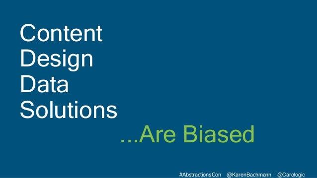 #AbstractionsCon @KarenBachmann @Carologic Content Design Data Solutions ...Are Biased