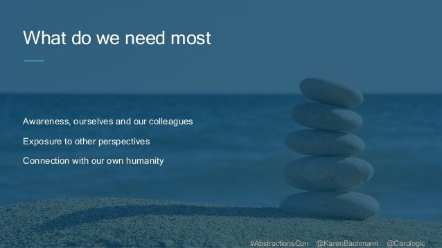 #AbstractionsCon @KarenBachmann @Carologic What do we need most Awareness, ourselves and our colleagues Exposure to other ...