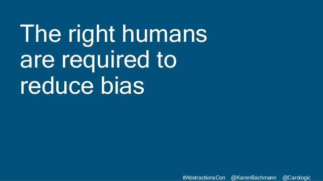 #AbstractionsCon @KarenBachmann @Carologic The right humans are required to reduce bias