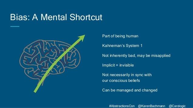 #AbstractionsCon @KarenBachmann @Carologic Bias: A Mental Shortcut Part of being human Kahneman's System 1 Not inherently ...