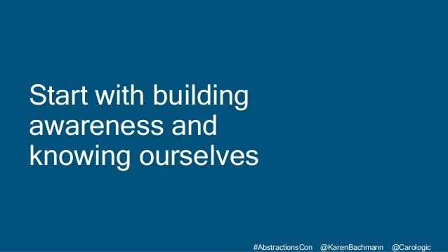 #AbstractionsCon @KarenBachmann @Carologic Start with building awareness and knowing ourselves