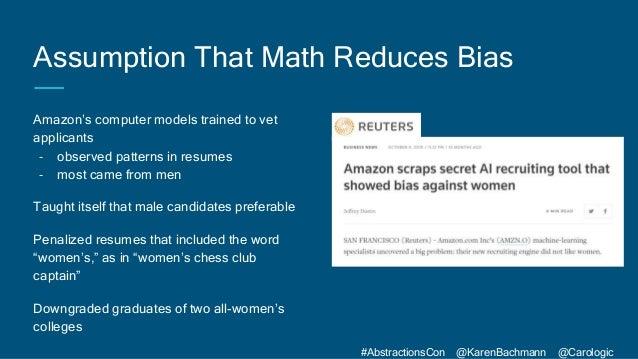 #AbstractionsCon @KarenBachmann @Carologic Assumption That Math Reduces Bias Amazon's computer models trained to vet appli...