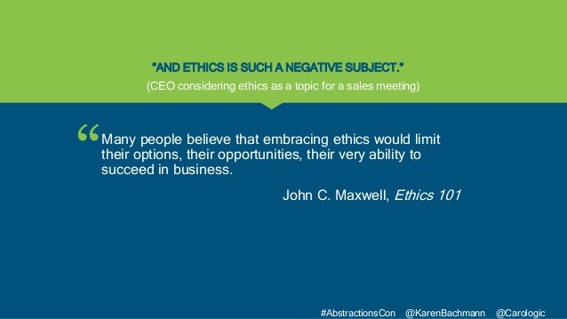 """"""" #AbstractionsCon @KarenBachmann @Carologic """"AND ETHICS IS SUCH A NEGATIVE SUBJECT."""" Many people believe that embracing e..."""