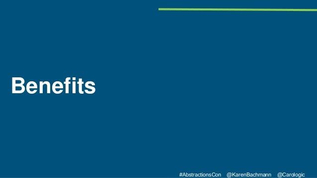 #AbstractionsCon @KarenBachmann @Carologic Benefits