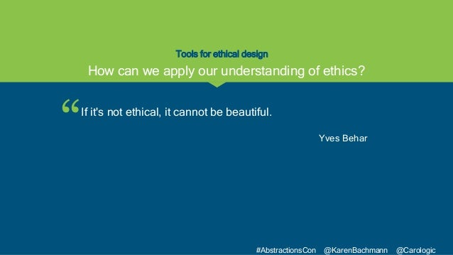 """"""" #AbstractionsCon @KarenBachmann @Carologic Tools for ethical design If it's not ethical, it cannot be beautiful. Yves Be..."""