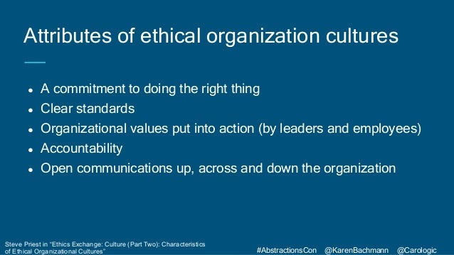 #AbstractionsCon @KarenBachmann @Carologic ● A commitment to doing the right thing ● Clear standards ● Organizational valu...