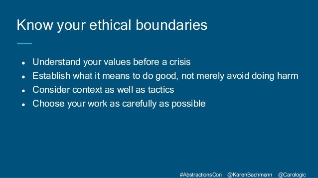 #AbstractionsCon @KarenBachmann @Carologic ● Understand your values before a crisis ● Establish what it means to do good, ...