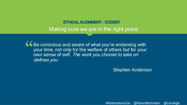 """"""" #AbstractionsCon @KarenBachmann @Carologic ETHICAL ALIGNMENT - CODES? Be conscious and aware of what you're endorsing wi..."""