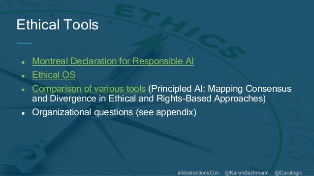 #AbstractionsCon @KarenBachmann @Carologic ● Montreal Declaration for Responsible AI ● Ethical OS ● Comparison of various ...