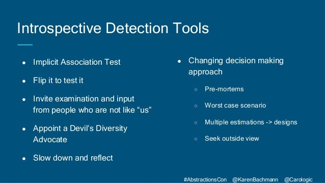 #AbstractionsCon @KarenBachmann @Carologic Introspective Detection Tools ● Changing decision making approach ○ Pre-mortems...