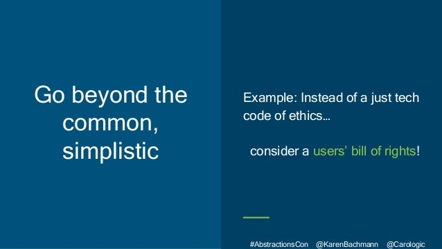 #AbstractionsCon @KarenBachmann @Carologic Go beyond the common, simplistic Example: Instead of a just tech code of ethics...