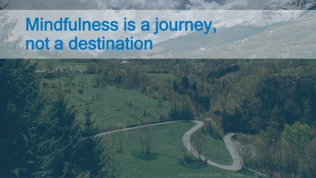 #AbstractionsCon @KarenBachmann @Carologic Mindfulness is a journey, not a destination
