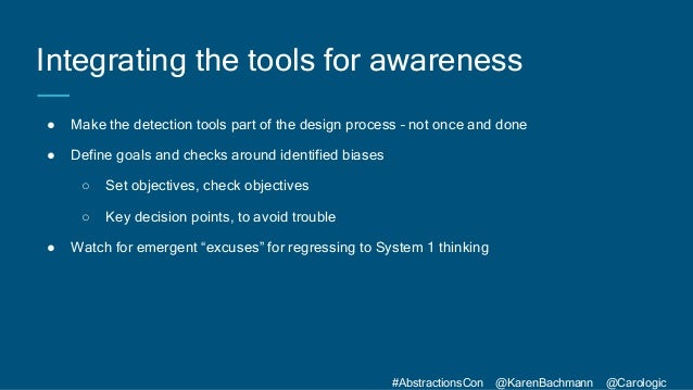 #AbstractionsCon @KarenBachmann @Carologic Integrating the tools for awareness ● Make the detection tools part of the desi...